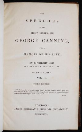 The Speeches of the Right Honourable George Canning; With a Memoir of His Life by R. Therry -- vol. 4