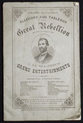 Grand National Allegory and Tableaux: The Great Rebellion; Written expressly for J. M. Hager's Grand Entertainment. Henry Morford.