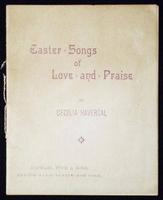 Easter Songs of Love and Praise by Cecilia Havercal. Cecilia Havergal
