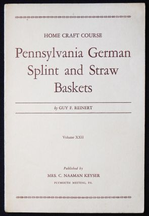 Pennsylvania German Splint and Straw Baskets by Guy F. Reinert; Photographs by the Author [Home...
