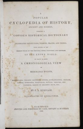 A Popular Cyclopedia of History, Ancient and Modern, Forming a Copious Historical Dictionary of Celebrated Institutions, Persons, Places, and Things; With Notices of the Present State of the Principal Cities, Countries, and Kingdoms of the Known World