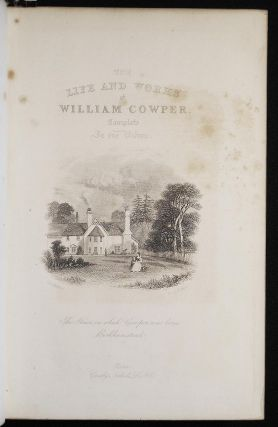 The Works of William Cowper: His Life, Letters, and Poems; Now First Completed by the Introduction of Cowper's Private Correspondence; edited by the Rev. T. S. Grimshawe