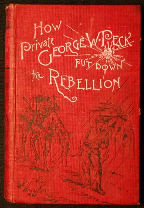 How Private Geo. W. Peck Put Down the Rebellion or The Funny Experiences of a Raw Recruit;...