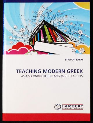 Teaching Modern Greek As a Second-Foreign Language to Adults. Styliani Sarri