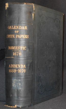 Calendar of State Papers, Domestic Series, 1670: With Addenda, 1660 to 1670; Preserved in the...