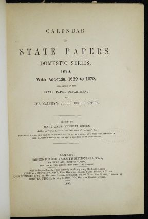 Calendar of State Papers, Domestic Series, 1670: With Addenda, 1660 to 1670; Preserved in the State Paper Department of Her Majesty's Public Record Office; Edited by Mary Anne Everett Green