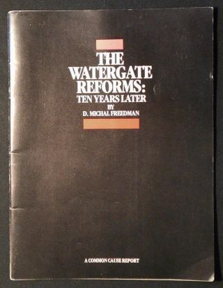 The Watergate Reforms: Ten Years Later. D. Michal Freedman