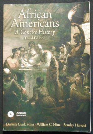 African Americans: A Concise History; Darlene Clark Hine, William C. Hine, Stanley Harrold....