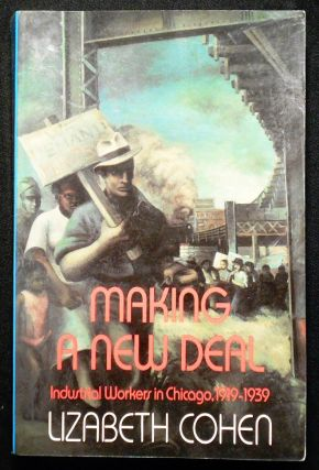 Making a New Deal: Industrial Workers in Chicago, 1919-1939. Lizabeth Cohen