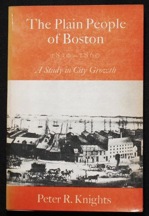 The Plain People of Boston, 1830-1860: A Study in City Growth. Peter R. Knights
