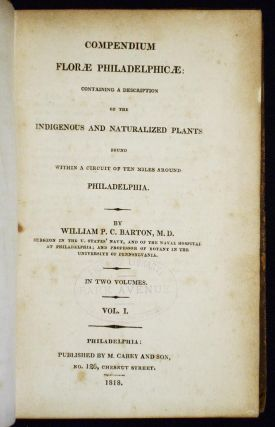 Compendium Florae Philadelphicae: Containing a Description of the Indigenous and Naturalized Plants Found With a Circuit of Ten Miles Around Philadelphia [2 volumes]