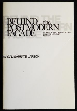 Behind the Postmodern Facade: Architectural Change in Late Twentieth-Century America. Magali...