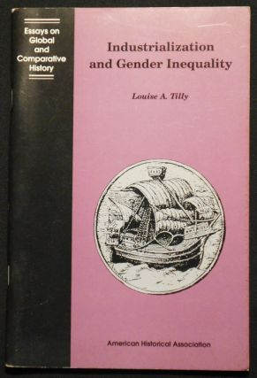 Industrialization and Gender Inequality by Louise A. Tilly; With a Foreword by Michael Adas....
