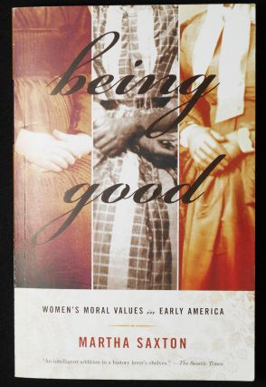 Being Good: Women's Moral Values in Early America. Martha Saxton