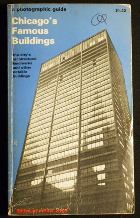 Chicago's Famous Buildings; Edited by Arthur Siegel; With contributions by Carl W. Condit, Hugh...