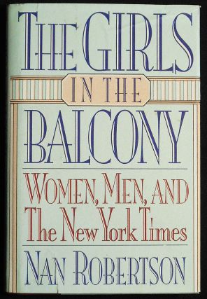 The Girls in the Balcony: Women, Men, and The New York Times. Nan Robertson