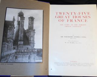 Twenty-Five Great Houses of France: The Story of the Noblest French Chateaux by Sir Theodore Andrea Cook; With an Introduction by W. H. Ward