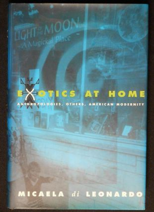 Exotics at Home: Anthropologies, Others, American Modernity. Micaela di Leonardo