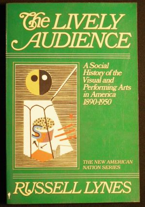 The Lively Audience: A Social History of the Visual and Performing Arts in America, 1890-1950....