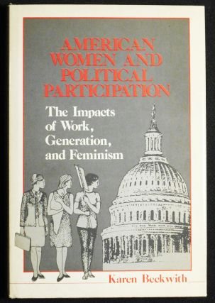 American Women and Political Participation: The Impacts of Work, Generation, and Feminism. Karen...