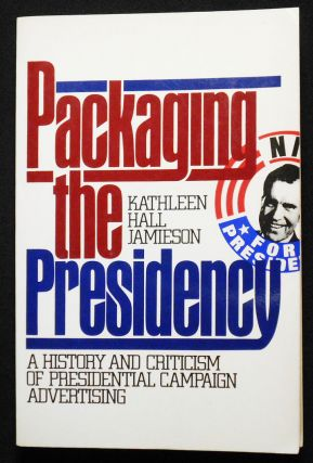 Packaging the Presidency: A History and Criticism of Presidential Campaign Advertising. Kathleen...