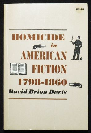Homicide in American Fiction, 1798-1860: A Study in Social Values. David Brion Davis
