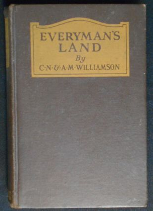 Everyman's Land by C. N. & A. M. Williamson. Charles Norris Williamson, Alice Muriel Williamson,...