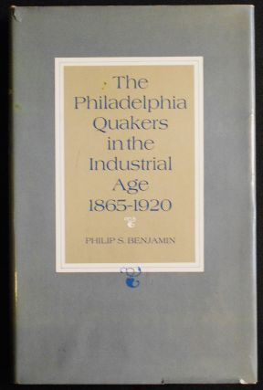 The Philadelphia Quakers in the Industrial Age 1865-1920. Philip S. Benjamin