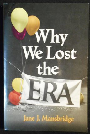 Why We Lost the ERA. Jane J. Mansbridge