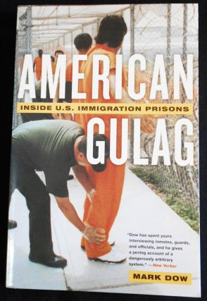 American Gulag: Inside U. S. Immigration Prisons. Mark Dow