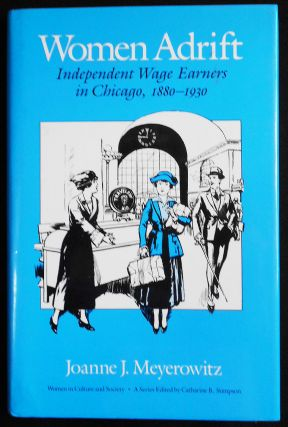Women Adrift: Independent Wage Earners in Chicago, 1880-1930. Joanne J. Meyerowitz