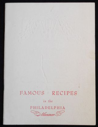 Famous Recipes in the Philadelphia Manner: Presented for Your Pleasure by Philadelphia the...