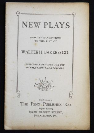 New Plays and Other Additions to the List of Walter H. Baker & Co.: Especially Designed for Use...