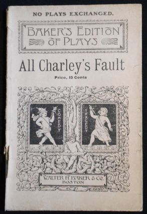 All Charley's Fault: An Original Farce in Two Acts. Anthony E. Wills