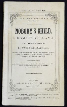 Nobody's Child: A Romantic Drama in Three Acts [De Witt's Acting Plays, no. 2]. Watts Phillips