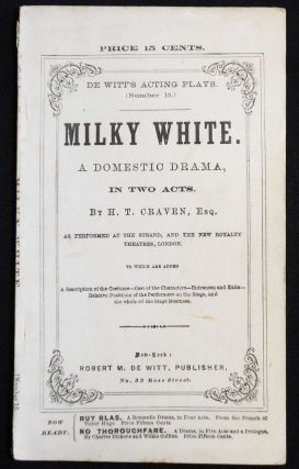 Milky White: A Domestic Drama in Two Acts [De Witt's Acting Plays, no. 15]. H. T. Craven