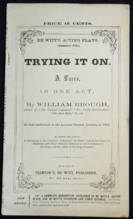 Trying It On: A Farce, In One Act [De Witt's Acting Plays, no. 238]. William Brough