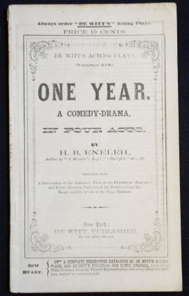 One Year: A Comedy-Drama, in Four Acts [De Witt's Acting Plays, no. 319]. H. B. Eneleh, Helene...