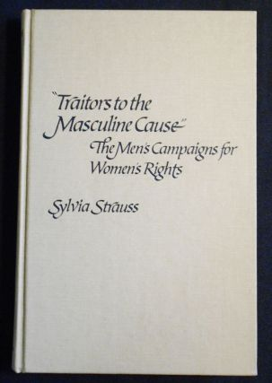 """Traitors to the Masculine Cause"": The Men's Campaigns for Women's Rights. Sylvia Strauss"