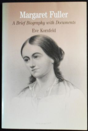 Margaret Fuller: A Brief Biography with Documents. Eve Kornfeld