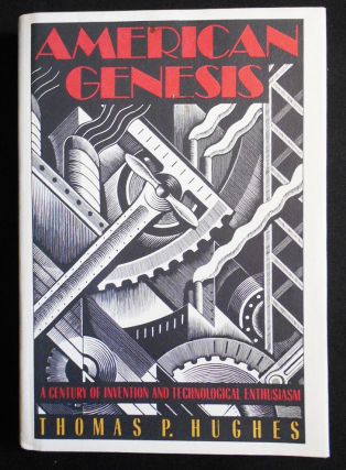 American Genesis: A Century of Invention and Technological Enthusiasm 1870-1970. Thomas P. Hughes