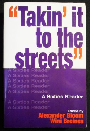 """Takin' it to the Streets"": A Sixties Reader. Alexander Bloom, Wini Breines"