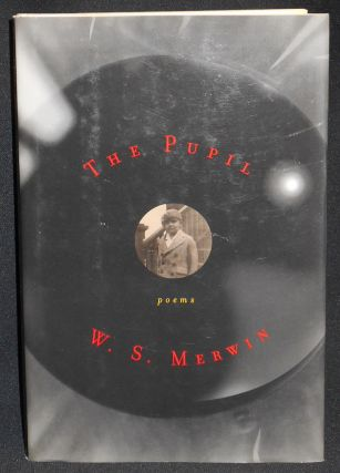 The Pupil: Poems by W. S. Merwin. W. S. Merwin
