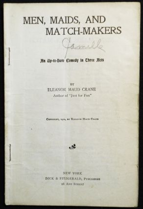 Men, Maids, and Match-Makers: An Up-to-Date Comedy in Three Acts. Eleanor Maud Crane