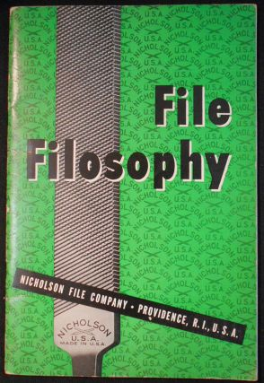 File Filosophy -- being a brief account of the History, Manufacture, Variety and Uses of files...