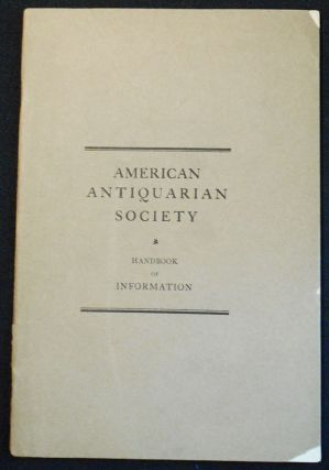 American Antiquarian Society Handbook of Information; Compiled by the Librarian of the Society....