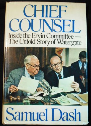 Chief Counsel: Inside the Ervin Committee -- The Untold Story of Watergate. Samuel Dash