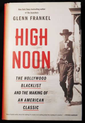 High Noon: The Hollywood Blacklist and the Making of an American Classic. Glenn Frankel