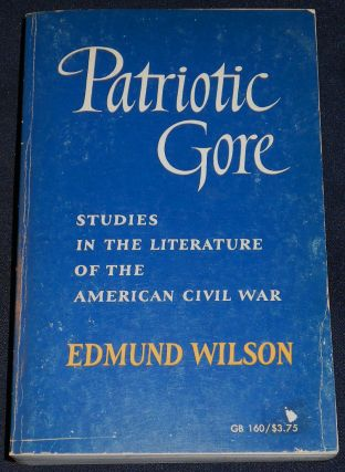 Patriotic Gore: Studies in the Literature of the American Civil War. Edmund Wilson