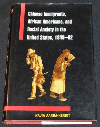 Chinese Immigrants, African Americans, and Racial Anxiety in the United States, 1848-82. Najia...